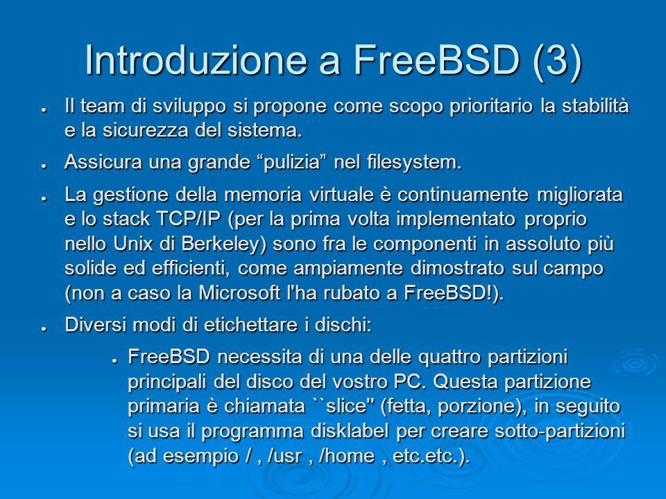 Introduzione a FreeBSD (3) ● Il team di sviluppo si propone come scopo prioritario la stabilità e la sicurezza del sistema.