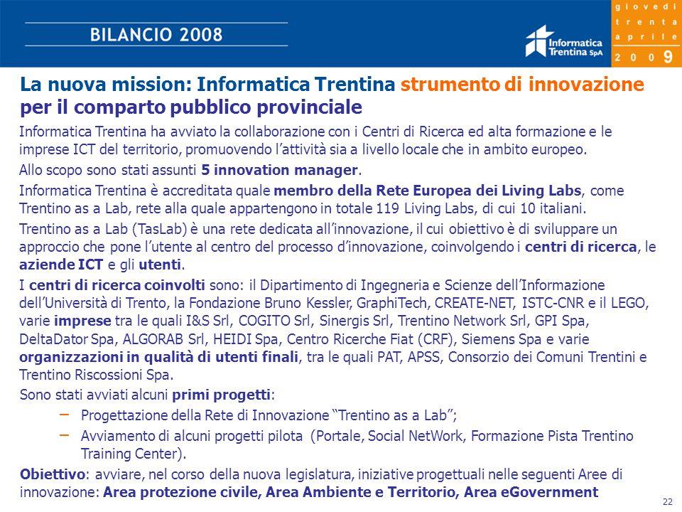 22 Informatica Trentina ha avviato la collaborazione con i Centri di Ricerca ed alta formazione e le imprese ICT del territorio, promuovendo l'attività sia a livello locale che in ambito europeo.