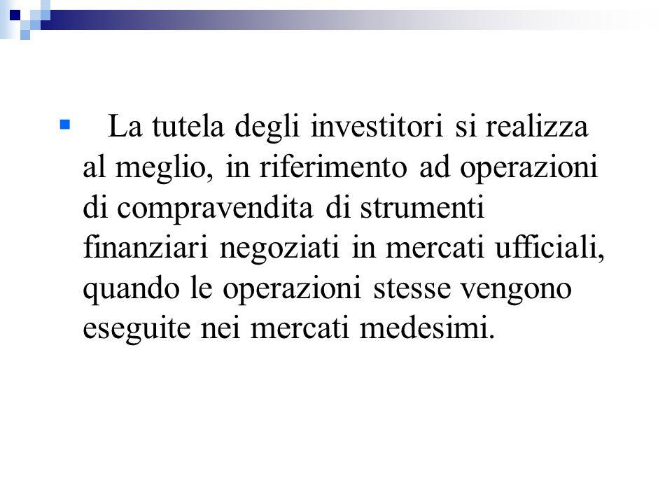  La tutela degli investitori si realizza al meglio, in riferimento ad operazioni di compravendita di strumenti finanziari negoziati in mercati uffici