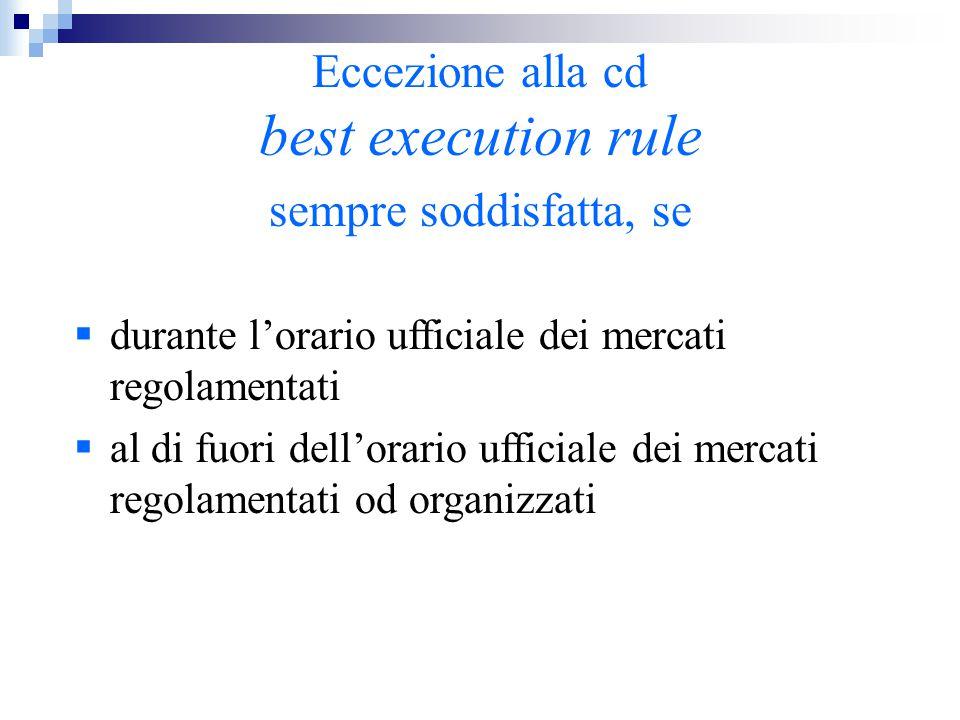 Eccezione alla cd best execution rule sempre soddisfatta, se  durante l'orario ufficiale dei mercati regolamentati  al di fuori dell'orario ufficial