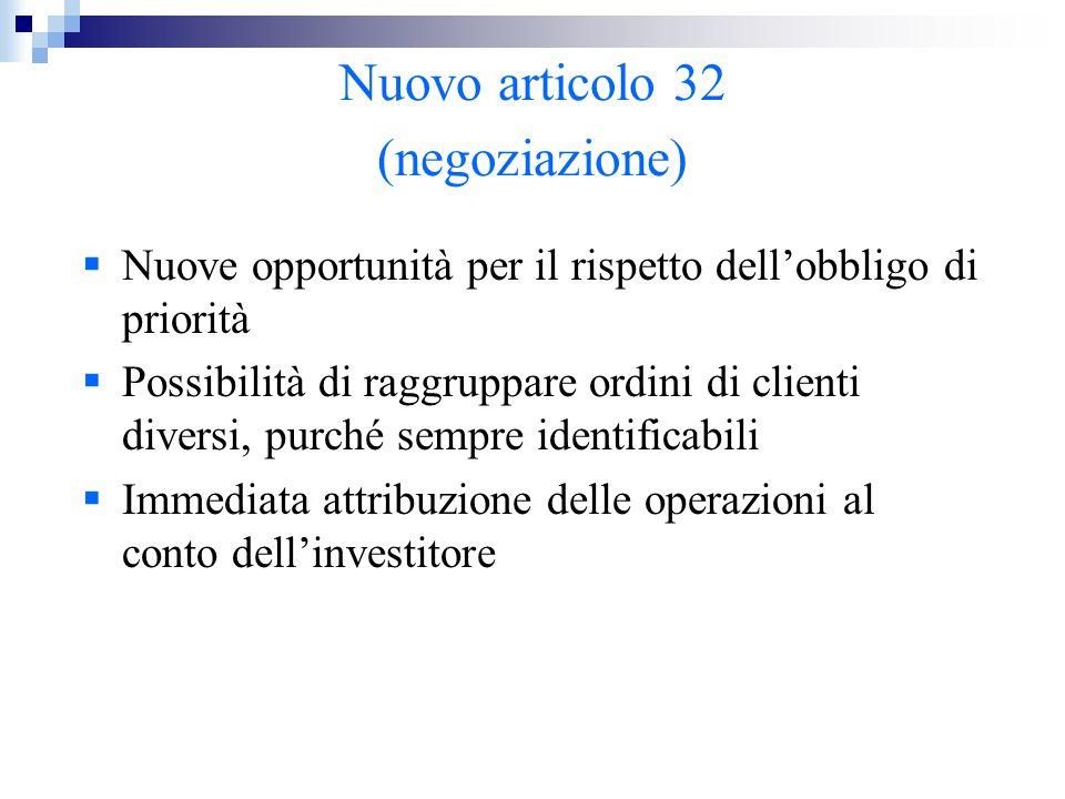 Nuovo articolo 32 (negoziazione)  Nuove opportunità per il rispetto dell'obbligo di priorità  Possibilità di raggruppare ordini di clienti diversi,