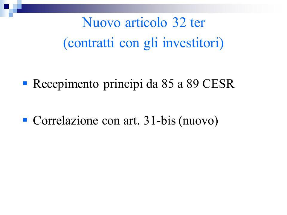 Nuovo articolo 32 ter (contratti con gli investitori)  Recepimento principi da 85 a 89 CESR  Correlazione con art. 31-bis (nuovo)