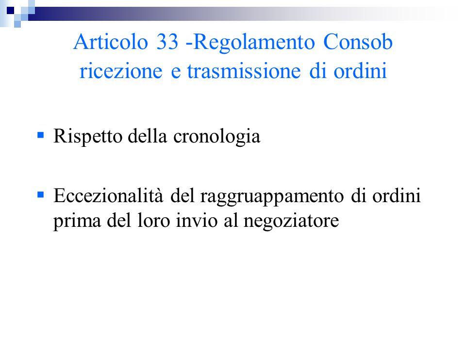 Articolo 33 -Regolamento Consob ricezione e trasmissione di ordini  Rispetto della cronologia  Eccezionalità del raggruappamento di ordini prima del