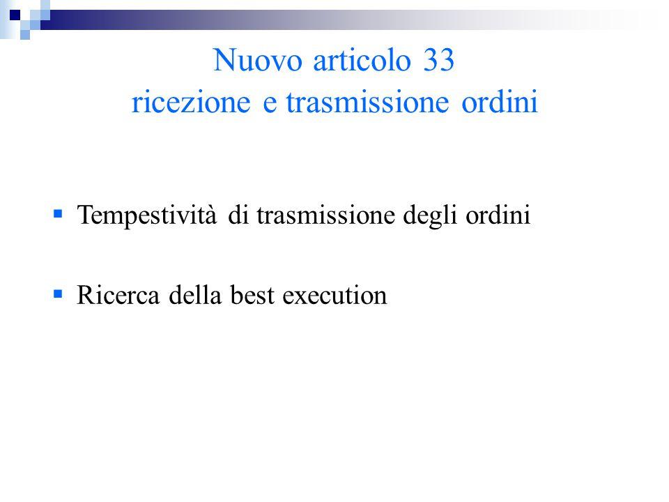 Nuovo articolo 33 ricezione e trasmissione ordini  Tempestività di trasmissione degli ordini  Ricerca della best execution