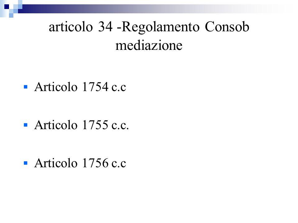 articolo 34 -Regolamento Consob mediazione  Articolo 1754 c.c  Articolo 1755 c.c.  Articolo 1756 c.c