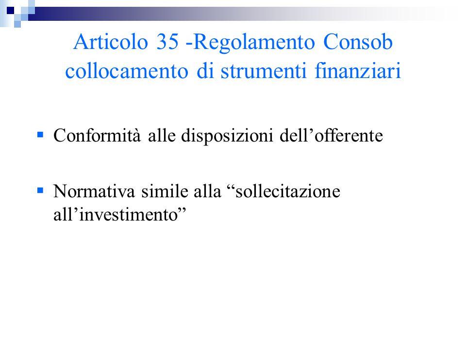 """Articolo 35 -Regolamento Consob collocamento di strumenti finanziari  Conformità alle disposizioni dell'offerente  Normativa simile alla """"sollecitaz"""