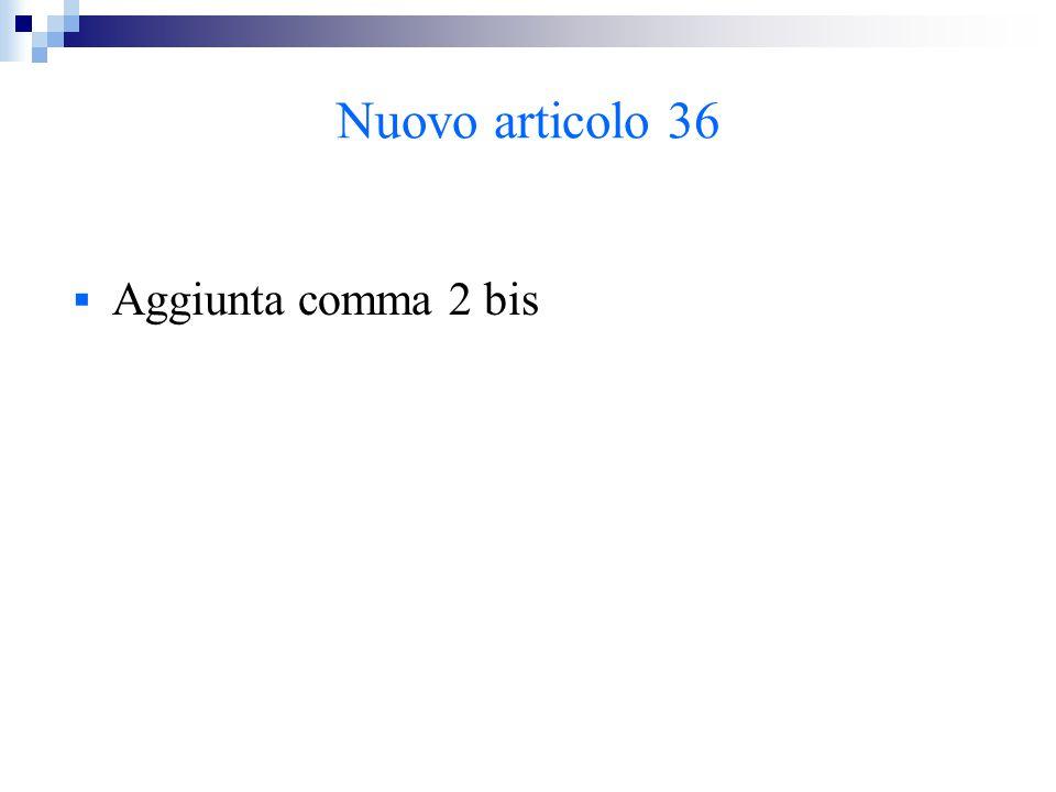 Nuovo articolo 36  Aggiunta comma 2 bis