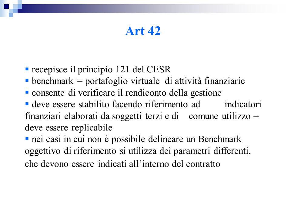 Art 42  recepisce il principio 121 del CESR  benchmark = portafoglio virtuale di attività finanziarie  consente di verificare il rendiconto della g
