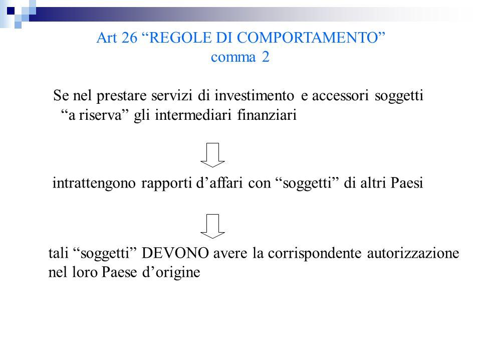 """Art 26 """"REGOLE DI COMPORTAMENTO"""" comma 2 Se nel prestare servizi di investimento e accessori soggetti """"a riserva"""" gli intermediari finanziari intratte"""