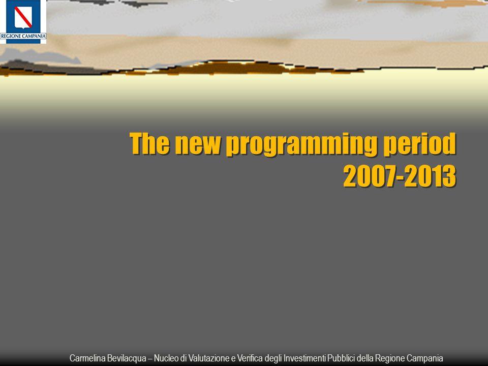 Carmelina Bevilacqua – Nucleo di Valutazione e Verifica degli Investimenti Pubblici della Regione Campania The new programming period 2007-2013