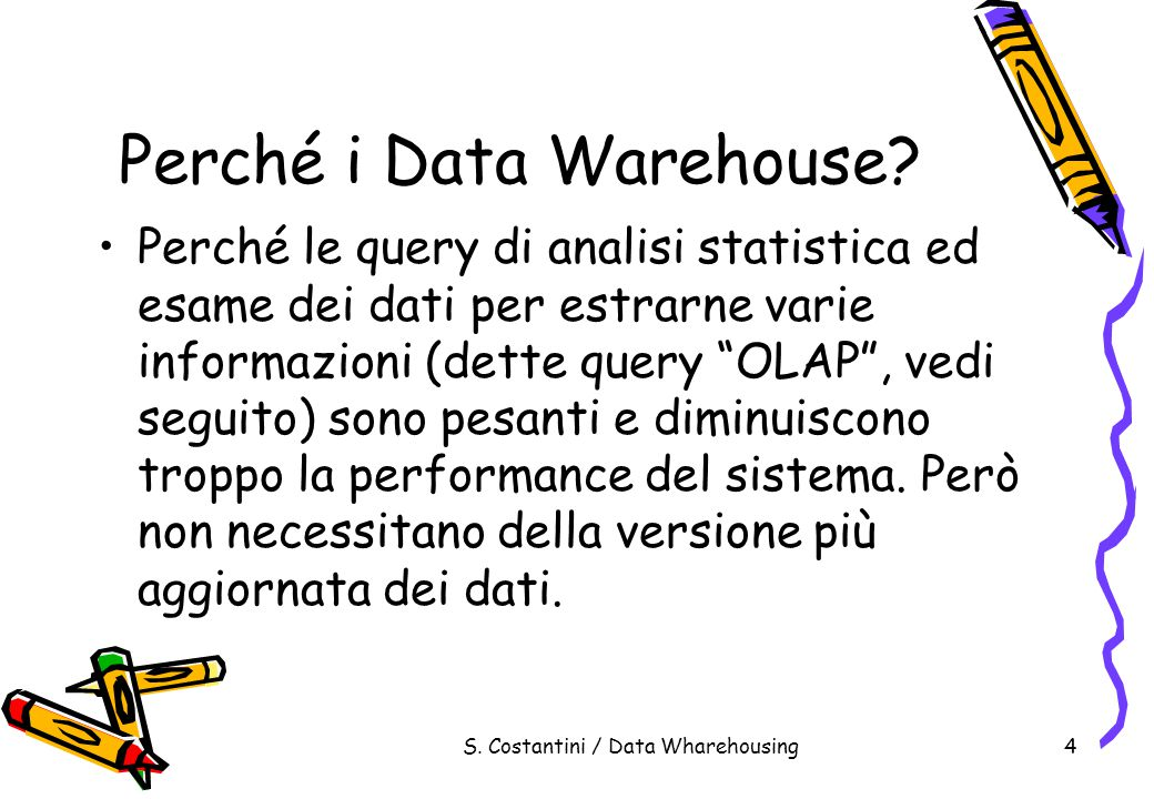 S. Costantini / Data Wharehousing4 Perché i Data Warehouse.