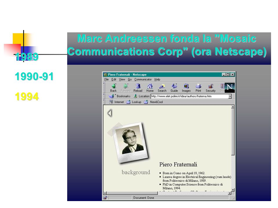 19891990-91 Marc Andreessen fonda la Mosaic Communications Corp (ora Netscape) 1994
