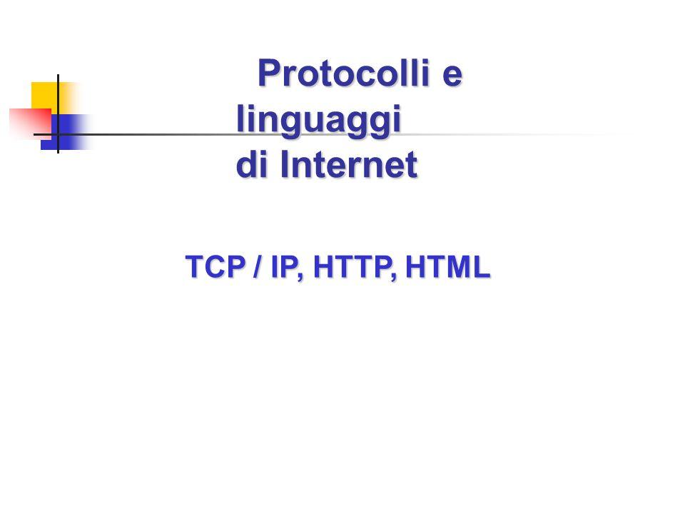 Protocolli e linguaggi di Internet Protocolli e linguaggi di Internet TCP / IP, HTTP, HTML
