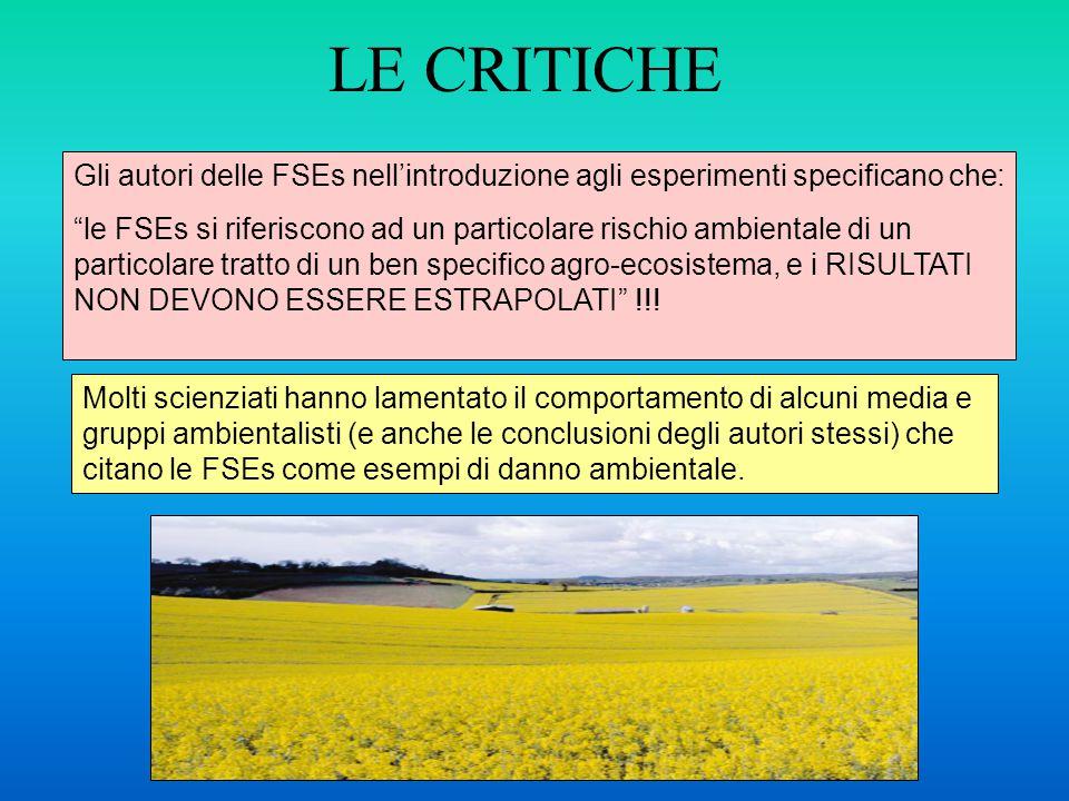 LE CRITICHE Gli autori delle FSEs nell'introduzione agli esperimenti specificano che: le FSEs si riferiscono ad un particolare rischio ambientale di un particolare tratto di un ben specifico agro-ecosistema, e i RISULTATI NON DEVONO ESSERE ESTRAPOLATI !!.