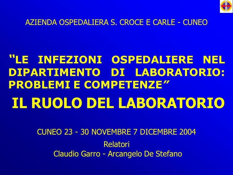 """AZIENDA OSPEDALIERA S. CROCE E CARLE - CUNEO """" LE INFEZIONI OSPEDALIERE NEL DIPARTIMENTO DI LABORATORIO: PROBLEMI E COMPETENZE"""" IL RUOLO DEL LABORATOR"""