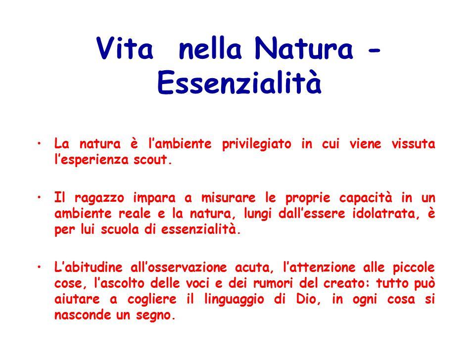 Vita nella Natura - Essenzialità La natura è l'ambiente privilegiato in cui viene vissuta l'esperienza scout.