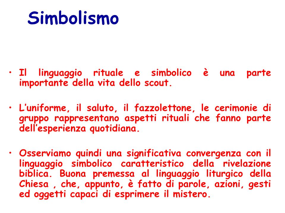 Simbolismo Il linguaggio rituale e simbolico è una parte importante della vita dello scout.