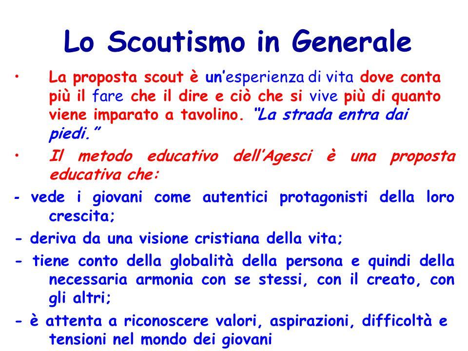 Lo Scoutismo in Generale La proposta scout è un'esperienza di vita dove conta più il fare che il dire e ciò che si vive più di quanto viene imparato a tavolino.
