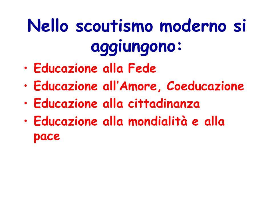Nello scoutismo moderno si aggiungono: Educazione alla Fede Educazione all'Amore, Coeducazione Educazione alla cittadinanza Educazione alla mondialità e alla pace