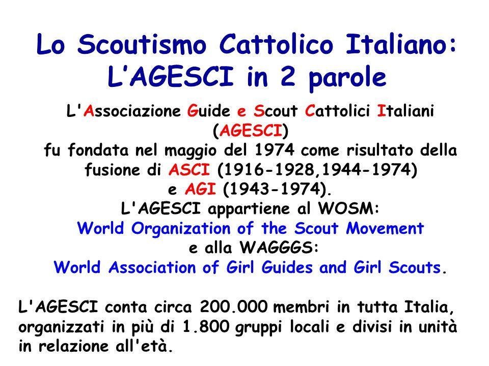 Lo Scoutismo Cattolico Italiano: L'AGESCI in 2 parole L Associazione Guide e Scout Cattolici Italiani (AGESCI) fu fondata nel maggio del 1974 come risultato della fusione di ASCI (1916-1928,1944-1974) e AGI (1943-1974).