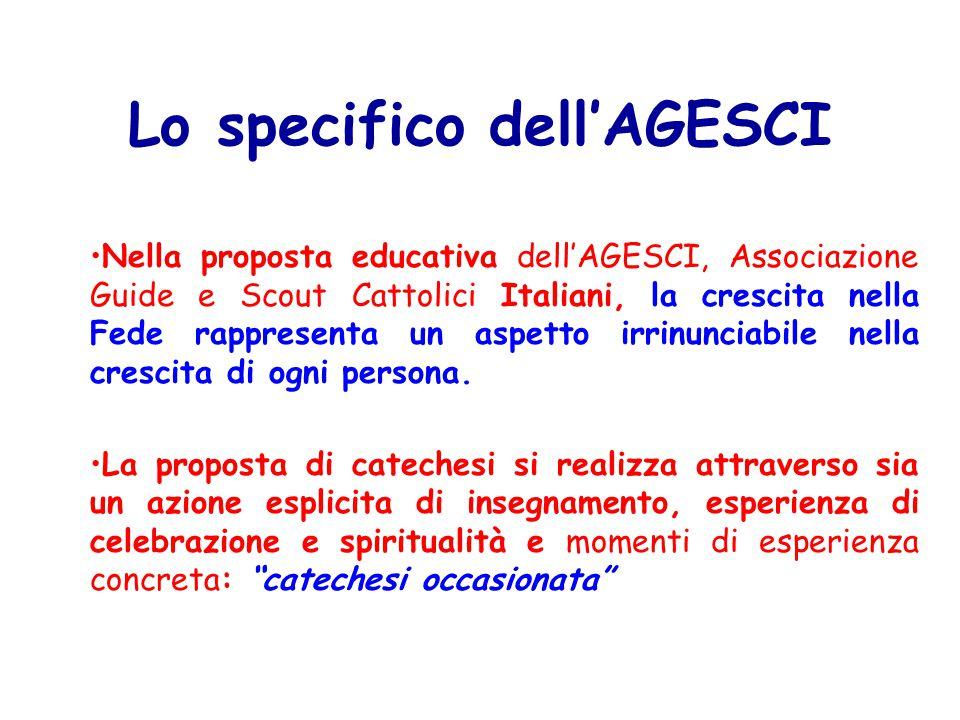 Lo specifico dell'AGESCI Nella proposta educativa dell'AGESCI, Associazione Guide e Scout Cattolici Italiani, la crescita nella Fede rappresenta un aspetto irrinunciabile nella crescita di ogni persona.