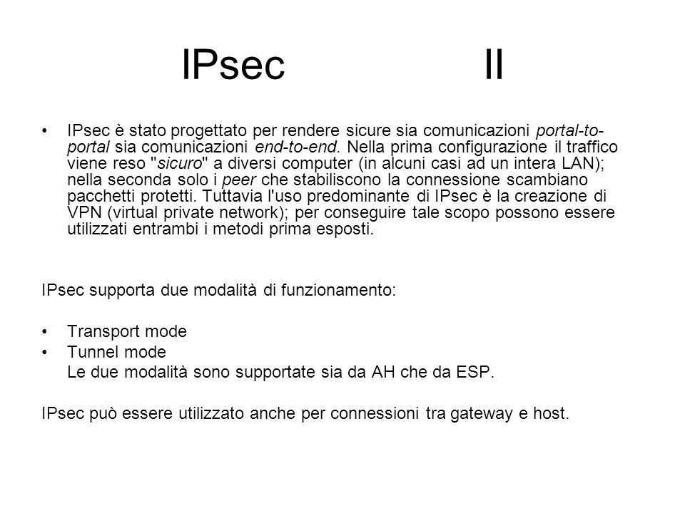 IPsec II IPsec è stato progettato per rendere sicure sia comunicazioni portal-to- portal sia comunicazioni end-to-end. Nella prima configurazione il t