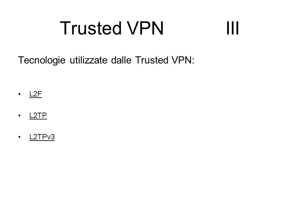 Trusted VPN III Tecnologie utilizzate dalle Trusted VPN: L2F L2TP L2TPv3