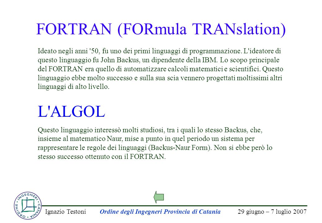 29 giugno – 7 luglio 2007Ignazio TestoniOrdine degli Ingegneri Provincia di Catania COBOL (COmmon Business Oriented Language) Nato nel 1960, serviva soprattutto per sviluppare programmi gestionali, cioè atti alla risoluzione di problemi aziendali (fatturazione, contabilità, stipendi etc.).