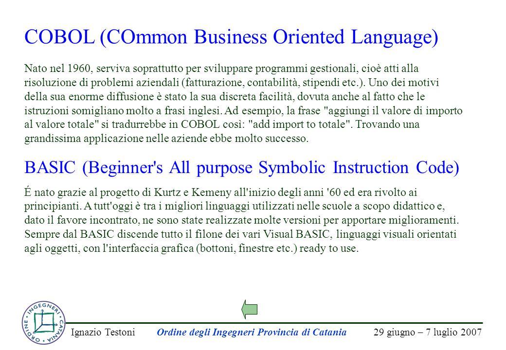 29 giugno – 7 luglio 2007Ignazio TestoniOrdine degli Ingegneri Provincia di Catania COBOL (COmmon Business Oriented Language) Nato nel 1960, serviva s