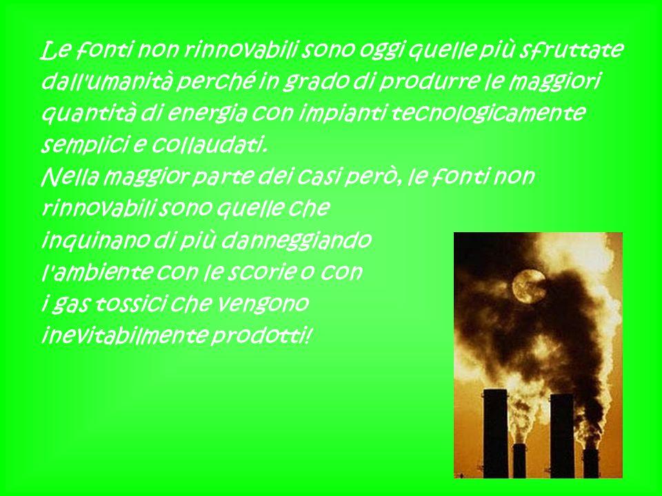 Le fonti non rinnovabili sono oggi quelle più sfruttate dall'umanità perché in grado di produrre le maggiori quantità di energia con impianti tecnolog