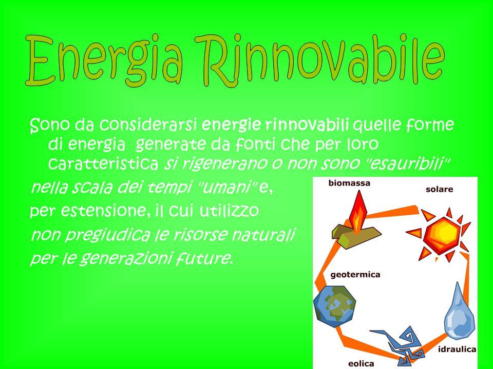 Sono da considerarsi energie rinnovabili quelle forme di energia generate da fonti che per loro caratteristica si rigenerano o non sono