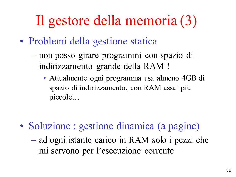 26 Il gestore della memoria (3) Problemi della gestione statica –non posso girare programmi con spazio di indirizzamento grande della RAM .