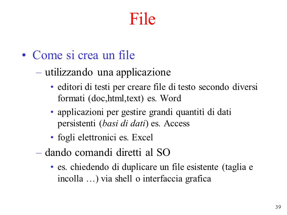 39 File Come si crea un file –utilizzando una applicazione editori di testi per creare file di testo secondo diversi formati (doc,html,text) es.