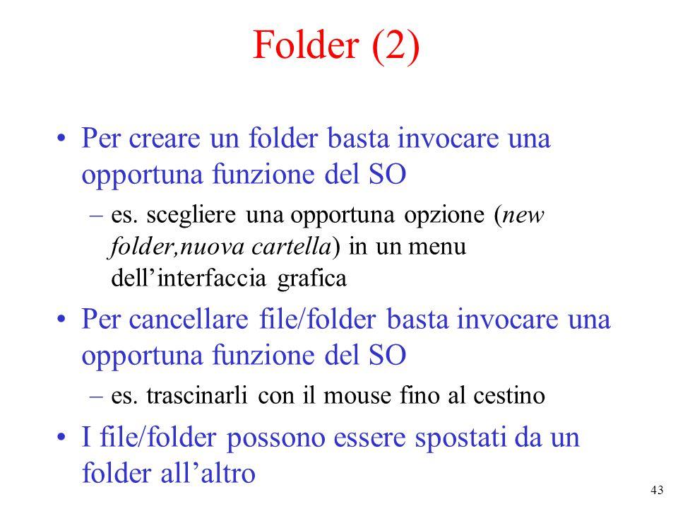 43 Folder (2) Per creare un folder basta invocare una opportuna funzione del SO –es.
