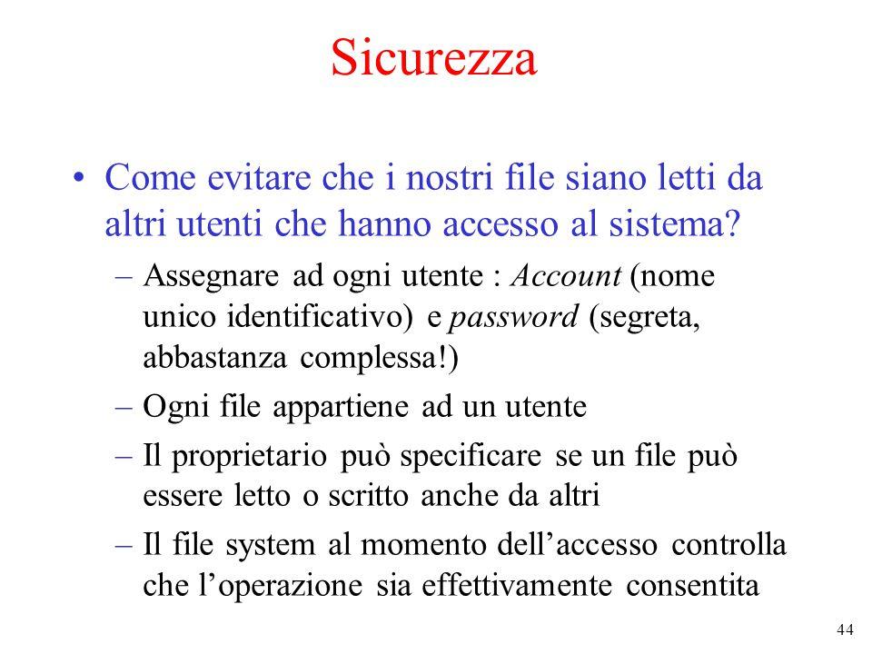 44 Sicurezza Come evitare che i nostri file siano letti da altri utenti che hanno accesso al sistema.