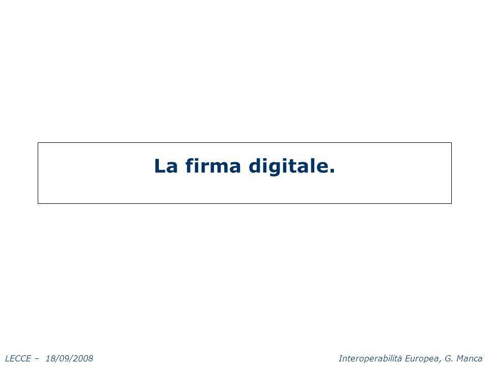 LECCE – 18/09/2008 Interoperabilità Europea, G. Manca La firma digitale.