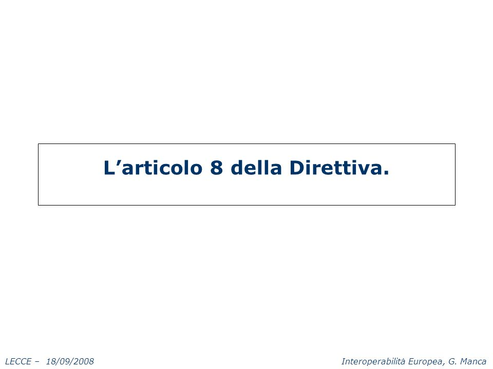 LECCE – 18/09/2008 Interoperabilità Europea, G. Manca L'articolo 8 della Direttiva.