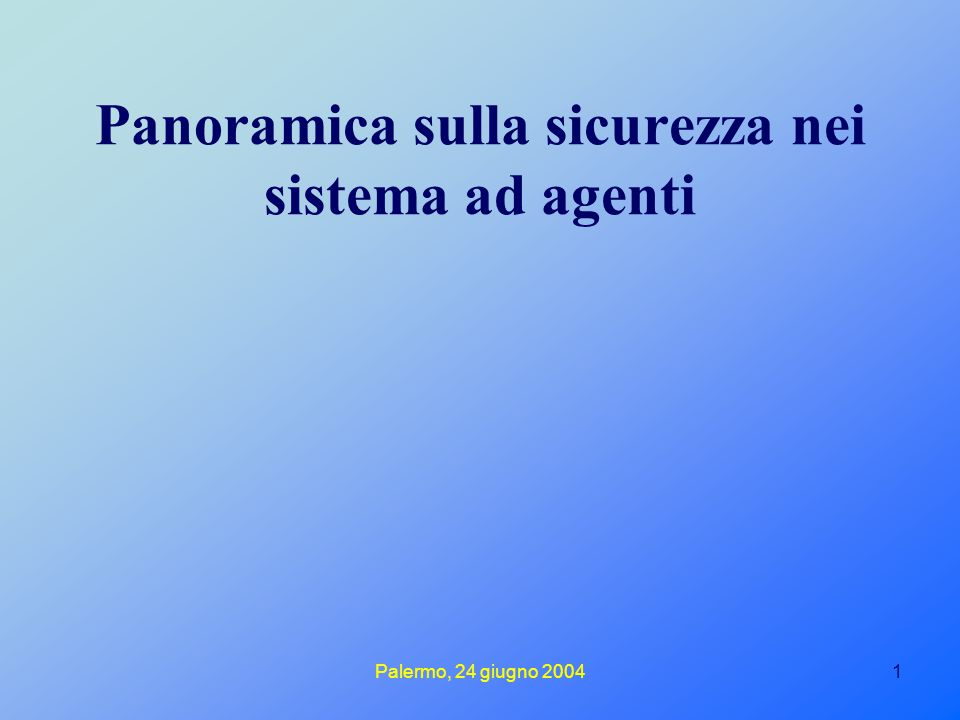 Palermo, 24 giugno 20041 Panoramica sulla sicurezza nei sistema ad agenti