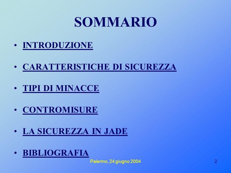 Palermo, 24 giugno 20042 SOMMARIO INTRODUZIONE CARATTERISTICHE DI SICUREZZA TIPI DI MINACCE CONTROMISURE LA SICUREZZA IN JADE BIBLIOGRAFIA