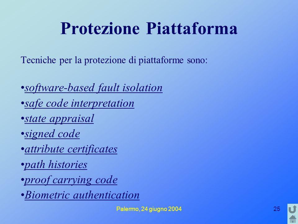 Palermo, 24 giugno 200425 Protezione Piattaforma Tecniche per la protezione di piattaforme sono: software-based fault isolation safe code interpretati