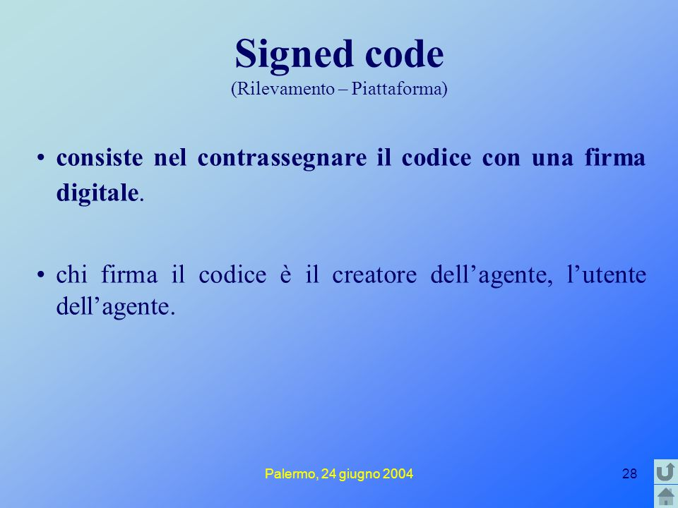 Palermo, 24 giugno 200428 Signed code (Rilevamento – Piattaforma) consiste nel contrassegnare il codice con una firma digitale. chi firma il codice è