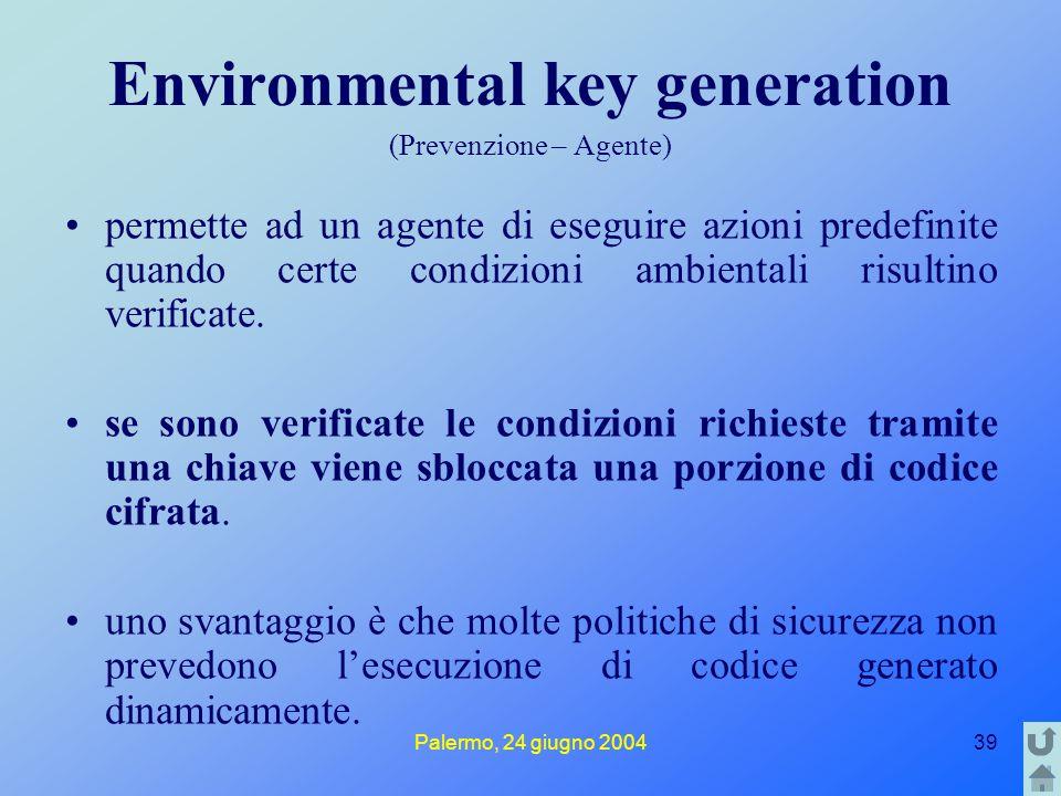 Palermo, 24 giugno 200439 Environmental key generation (Prevenzione – Agente) permette ad un agente di eseguire azioni predefinite quando certe condizioni ambientali risultino verificate.