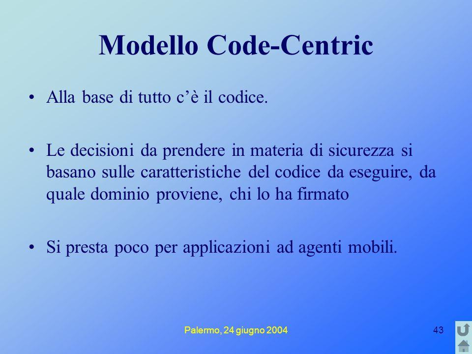 Palermo, 24 giugno 200443 Modello Code-Centric Alla base di tutto c'è il codice. Le decisioni da prendere in materia di sicurezza si basano sulle cara