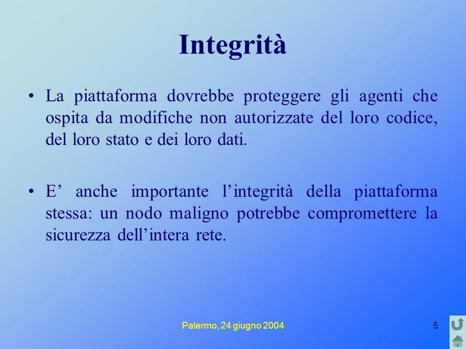 Palermo, 24 giugno 20045 Integrità La piattaforma dovrebbe proteggere gli agenti che ospita da modifiche non autorizzate del loro codice, del loro stato e dei loro dati.