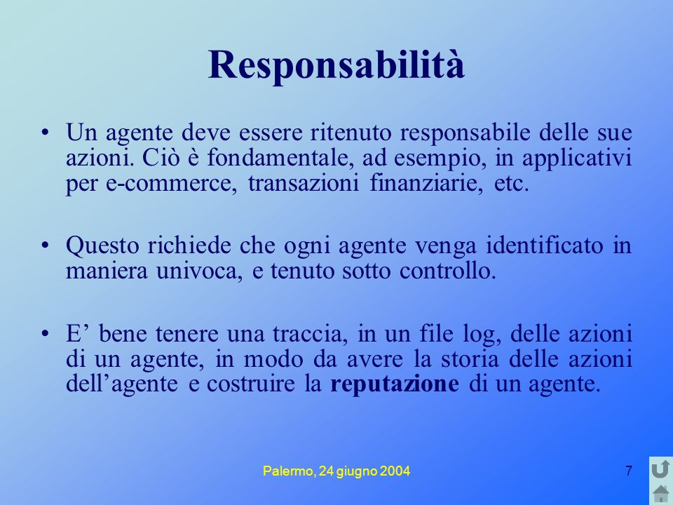 Palermo, 24 giugno 20047 Responsabilità Un agente deve essere ritenuto responsabile delle sue azioni. Ciò è fondamentale, ad esempio, in applicativi p