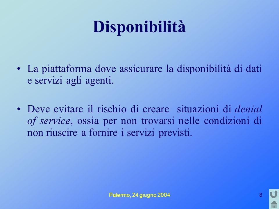 Palermo, 24 giugno 20049 Anonimato Una piattaforma dovrebbe trovare un equilibrio tra i requisiti di riservatezza degli agenti e la caratteristica di poter attribuire agli agenti la responsabilità del loro comportamento.