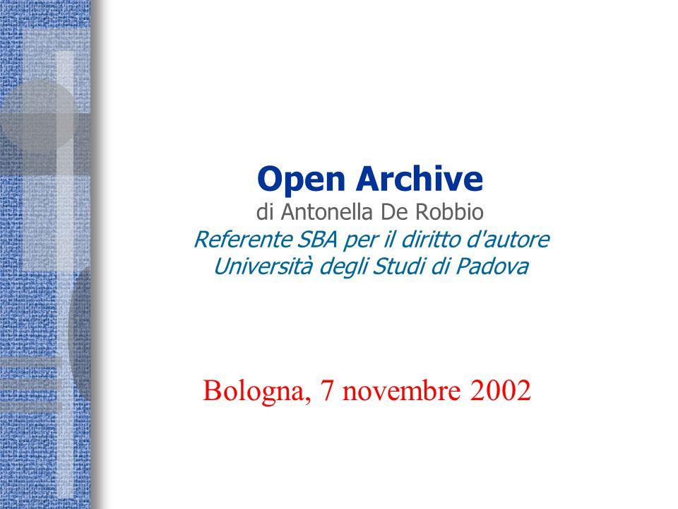 Open Archive di Antonella De Robbio Referente SBA per il diritto d'autore Università degli Studi di Padova Bologna, 7 novembre 2002