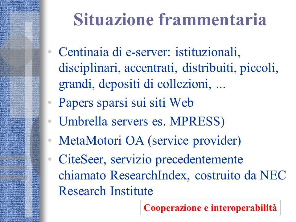 Situazione frammentaria Centinaia di e-server: istituzionali, disciplinari, accentrati, distribuiti, piccoli, grandi, depositi di collezioni,...