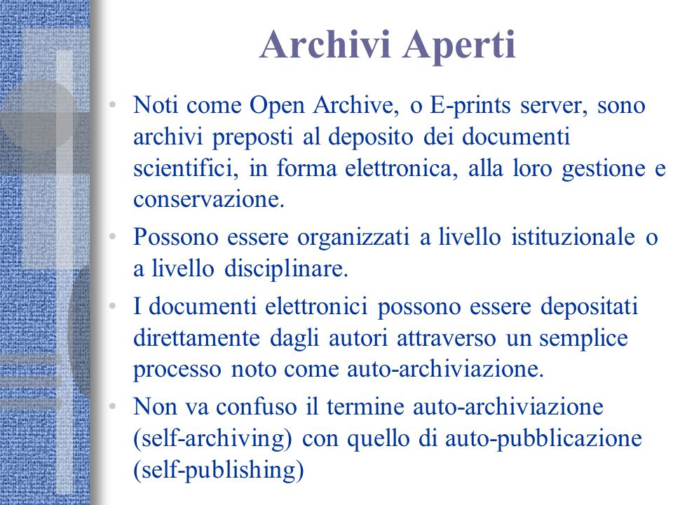 Archivi Aperti Noti come Open Archive, o E-prints server, sono archivi preposti al deposito dei documenti scientifici, in forma elettronica, alla loro gestione e conservazione.