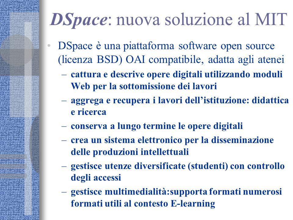 DSpace: nuova soluzione al MIT DSpace è una piattaforma software open source (licenza BSD) OAI compatibile, adatta agli atenei –cattura e descrive ope